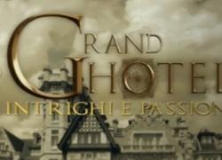 Grand Hotel, anticipazioni ultima puntata: niente sarà come prima!